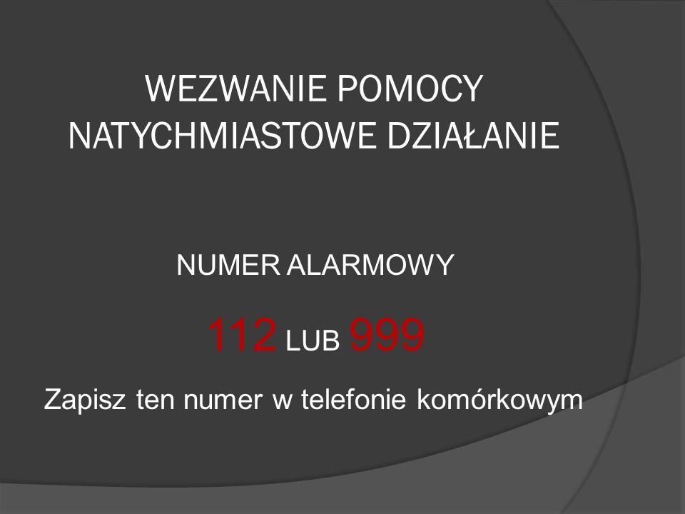 WEZWANIE POMOCY NATYCHMIASTOWE DZIAŁANIE NUMER ALARMOWY 112 LUB 999 Zapisz ten numer w telefonie komórkowym