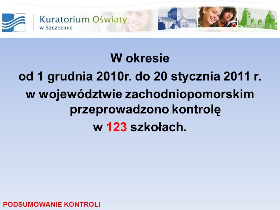 W okresie od 1 grudnia 2010r. do 20 stycznia 2011 r. w województwie zachodniopomorskim przeprowadzono kontrolę w 123 szkołach. PODSUMOWANIE KONTROLI