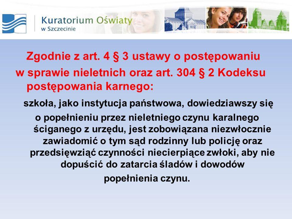 Zgodnie z art. 4 § 3 ustawy o postępowaniu w sprawie nieletnich oraz art. 304 § 2 Kodeksu postępowania karnego: szkoła, jako instytucja państwowa, dow