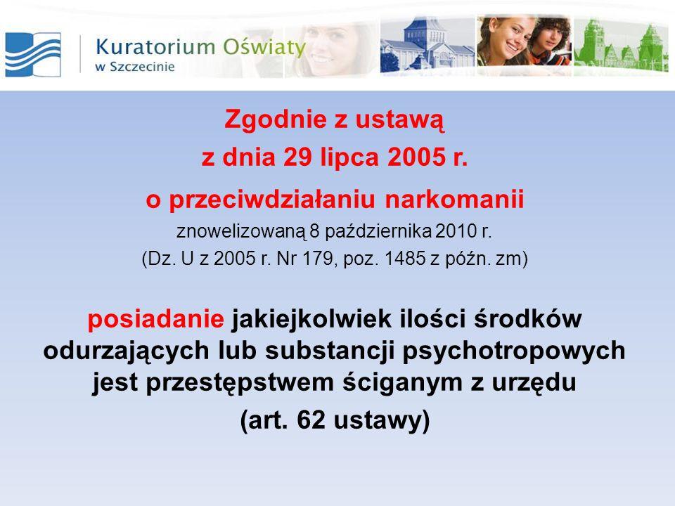 Zgodnie z ustawą z dnia 29 lipca 2005 r. o przeciwdziałaniu narkomanii znowelizowaną 8 października 2010 r. (Dz. U z 2005 r. Nr 179, poz. 1485 z późn.