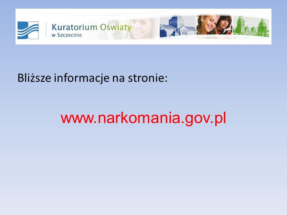 Bliższe informacje na stronie: www.narkomania.gov.pl
