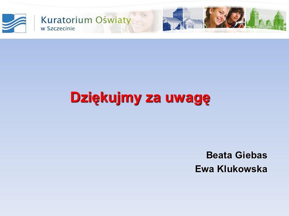 Dziękujmy za uwagę Beata Giebas Ewa Klukowska Ewa Klukowska