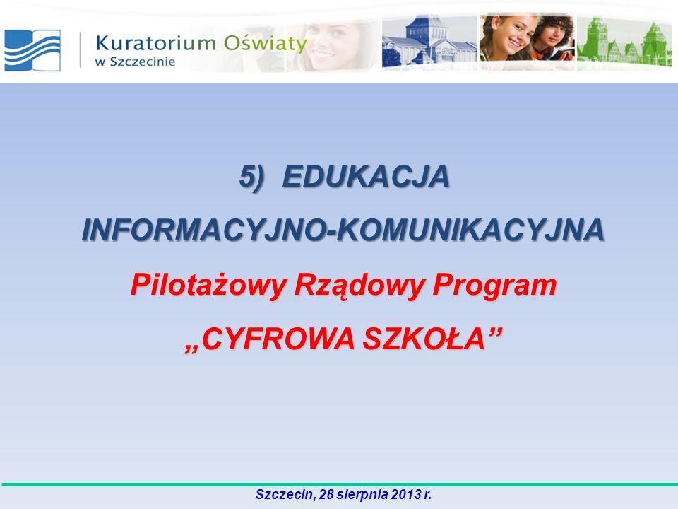 5) EDUKACJA INFORMACYJNO-KOMUNIKACYJNA Pilotażowy Rządowy Program CYFROWA SZKOŁA Szczecin, 28 sierpnia 2013 r.