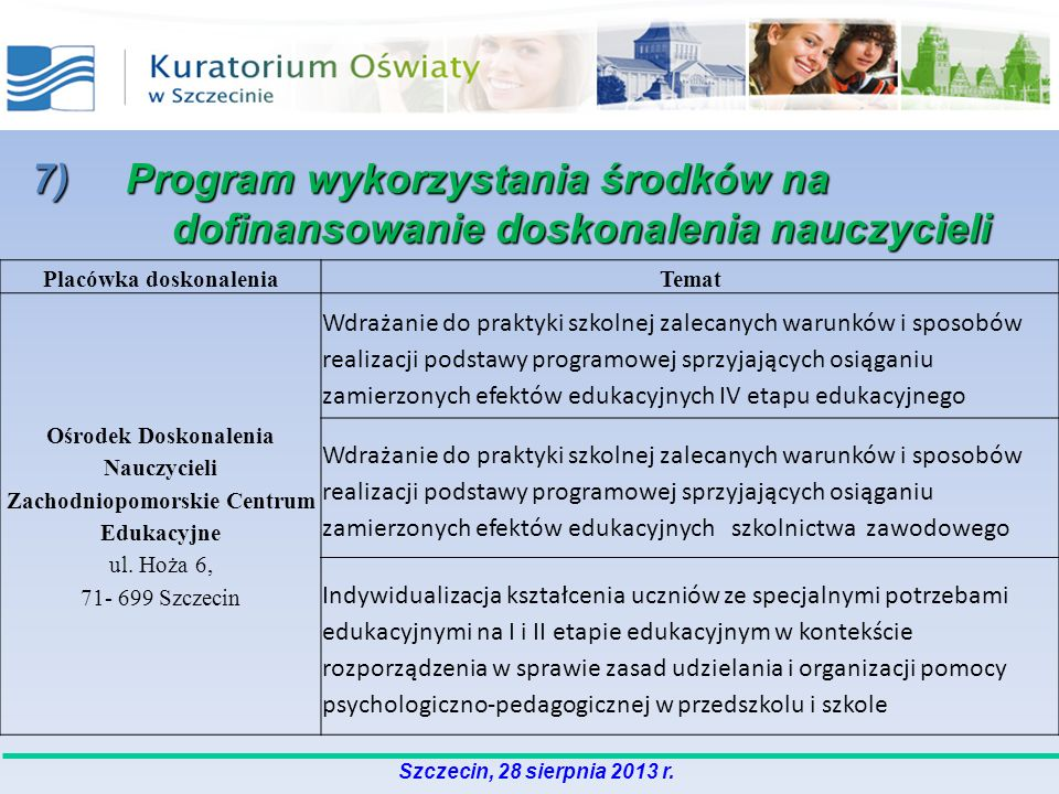 7) Program wykorzystania środków na dofinansowanie doskonalenia nauczycieli Placówka doskonaleniaTemat Ośrodek Doskonalenia Nauczycieli Zachodniopomorskie Centrum Edukacyjne ul.
