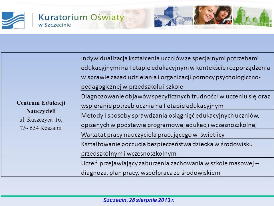 Szczecin, 28 sierpnia 2013 r. Centrum Edukacji Nauczycieli ul. Ruszczyca 16, 75- 654 Koszalin Indywidualizacja kształcenia uczniów ze specjalnymi potr