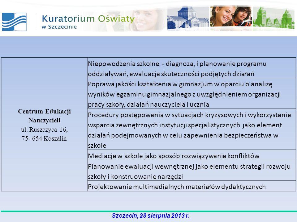 Szczecin, 28 sierpnia 2013 r. Centrum Edukacji Nauczycieli ul. Ruszczyca 16, 75- 654 Koszalin Niepowodzenia szkolne - diagnoza, i planowanie programu