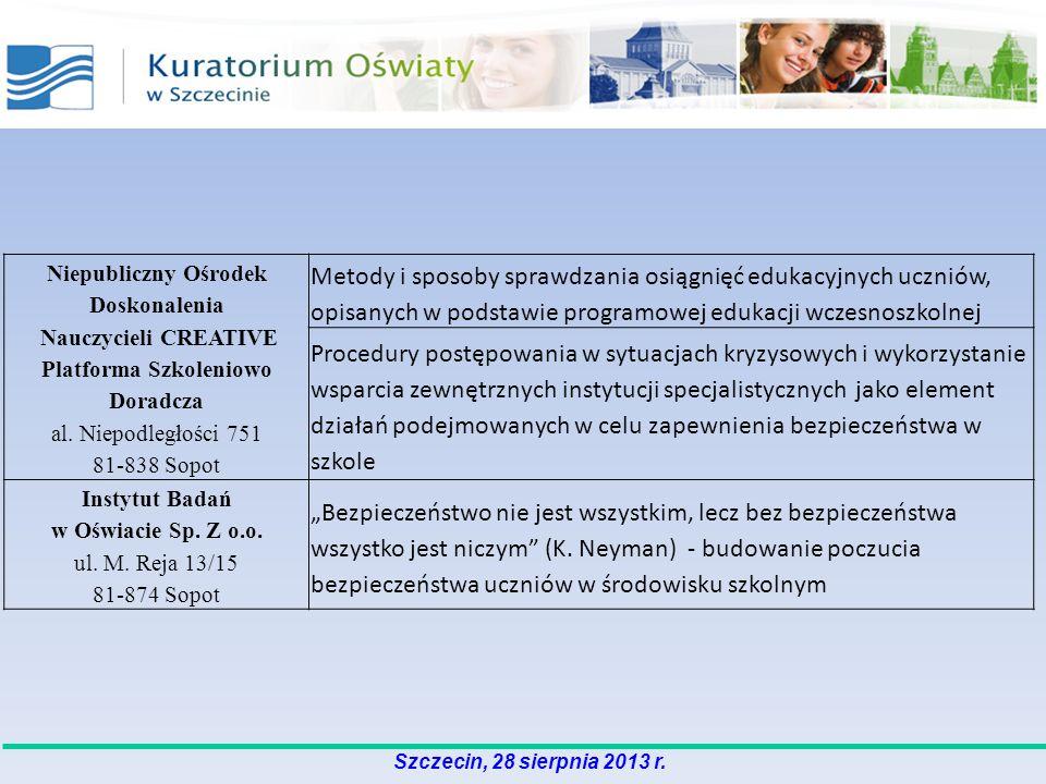 Szczecin, 28 sierpnia 2013 r. Niepubliczny Ośrodek Doskonalenia Nauczycieli CREATIVE Platforma Szkoleniowo Doradcza al. Niepodległości 751 81-838 Sopo