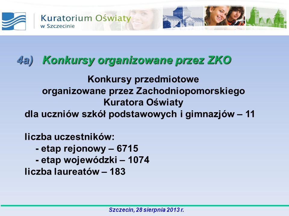 4a) Konkursy organizowane przez ZKO Konkursy przedmiotowe organizowane przez Zachodniopomorskiego Kuratora Oświaty dla uczniów szkół podstawowych i gimnazjów – 11 liczba uczestników: - etap rejonowy – 6715 - etap wojewódzki – 1074 liczba laureatów – 183 Szczecin, 28 sierpnia 2013 r.