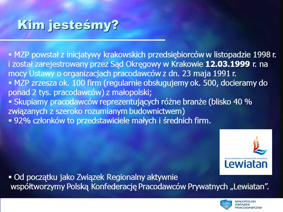 Kim jesteśmy? MZP powstał z inicjatywy krakowskich przedsiębiorców w listopadzie 1998 r. i został zarejestrowany przez Sąd Okręgowy w Krakowie 12.03.1