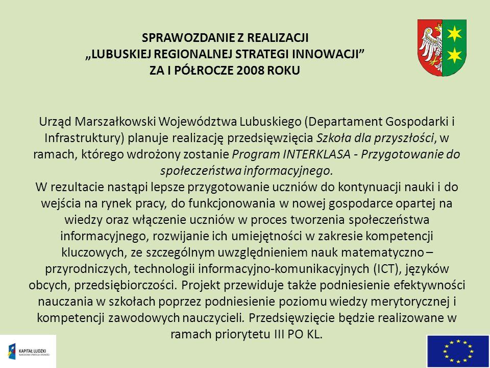 Urząd Marszałkowski Województwa Lubuskiego (Departament Gospodarki i Infrastruktury) planuje realizację przedsięwzięcia Szkoła dla przyszłości, w ramach, którego wdrożony zostanie Program INTERKLASA - Przygotowanie do społeczeństwa informacyjnego.