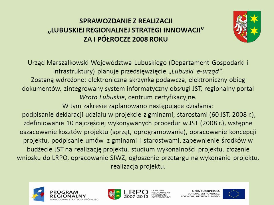 Urząd Marszałkowski Województwa Lubuskiego (Departament Gospodarki i Infrastruktury) planuje przedsięwzięcie Lubuski e-urząd.