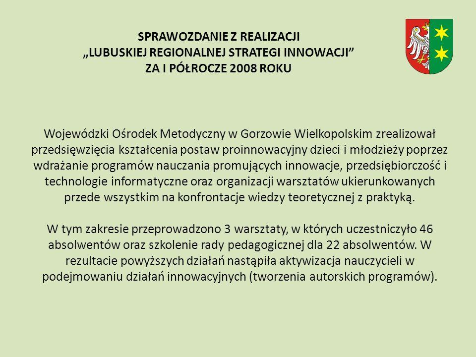 Wojewódzki Ośrodek Metodyczny w Gorzowie Wielkopolskim zrealizował przedsięwzięcia kształcenia postaw proinnowacyjny dzieci i młodzieży poprzez wdrażanie programów nauczania promujących innowacje, przedsiębiorczość i technologie informatyczne oraz organizacji warsztatów ukierunkowanych przede wszystkim na konfrontacje wiedzy teoretycznej z praktyką.