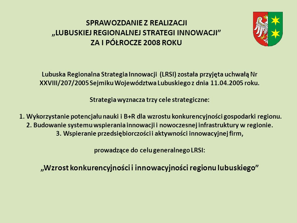 Lubuska Regionalna Strategia Innowacji (LRSI) została przyjęta uchwałą Nr XXVIII/207/2005 Sejmiku Województwa Lubuskiego z dnia 11.04.2005 roku.