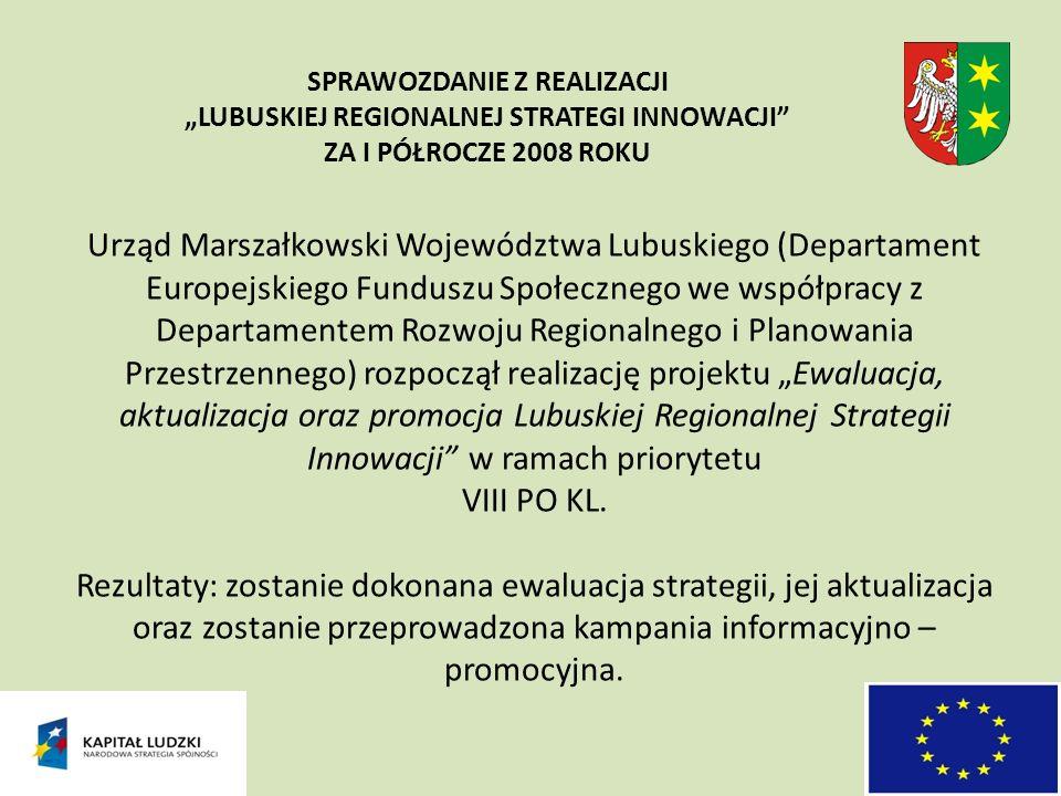 Urząd Marszałkowski Województwa Lubuskiego (Departament Europejskiego Funduszu Społecznego we współpracy z Departamentem Rozwoju Regionalnego i Planowania Przestrzennego) rozpoczął realizację projektu Ewaluacja, aktualizacja oraz promocja Lubuskiej Regionalnej Strategii Innowacji w ramach priorytetu VIII PO KL.