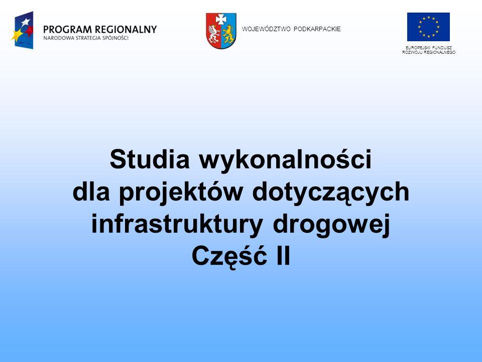 Studia wykonalności dla projektów dotyczących infrastruktury drogowej Część II EUROPEJSKI FUNDUSZ ROZWOJU REGIONALNEGO WOJEWÓDZTWO PODKARPACKIE