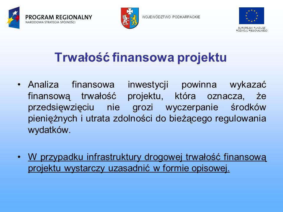 Trwałość finansowa projektu Analiza finansowa inwestycji powinna wykazać finansową trwałość projektu, która oznacza, że przedsięwzięciu nie grozi wycz