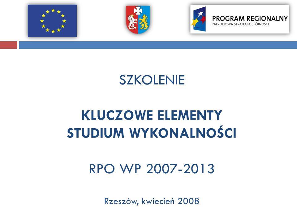 SZKOLENIE KLUCZOWE ELEMENTY STUDIUM WYKONALNOŚCI RPO WP 2007-2013 Rzeszów, kwiecień 2008