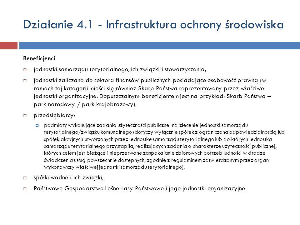 Działanie 4.1 - Infrastruktura ochrony środowiska Beneficjenci jednostki samorządu terytorialnego, ich związki i stowarzyszenia, jednostki zaliczane d