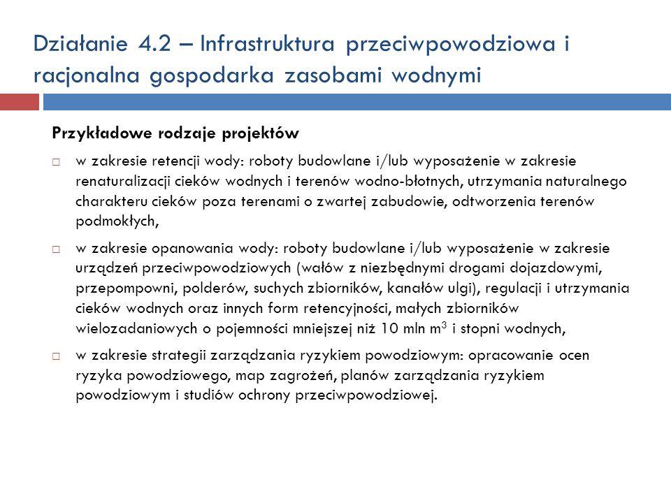 Działanie 4.2 – Infrastruktura przeciwpowodziowa i racjonalna gospodarka zasobami wodnymi Przykładowe rodzaje projektów w zakresie retencji wody: robo