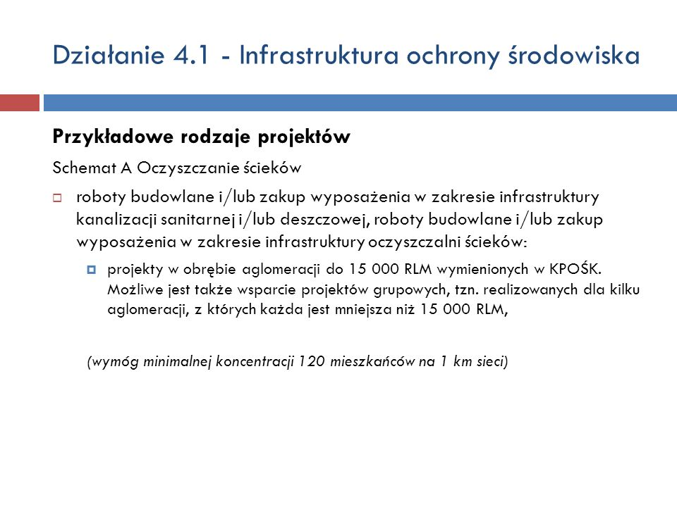 Działanie 4.1 - Infrastruktura ochrony środowiska Przykładowe rodzaje projektów Schemat A Oczyszczanie ścieków roboty budowlane i/lub zakup wyposażeni
