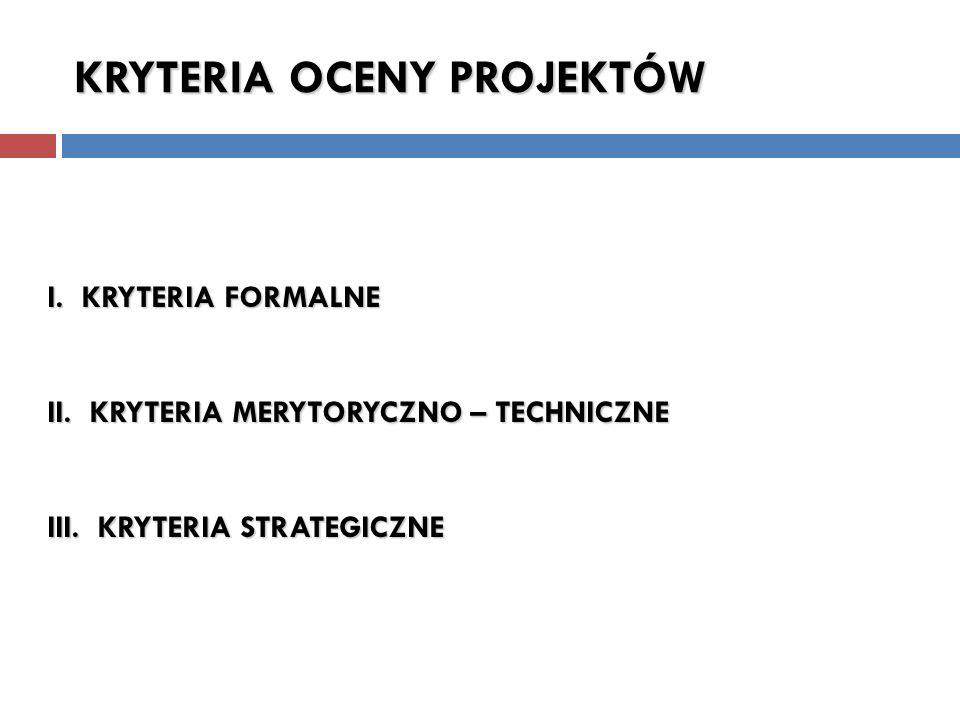 I. KRYTERIA FORMALNE II. KRYTERIA MERYTORYCZNO – TECHNICZNE III.
