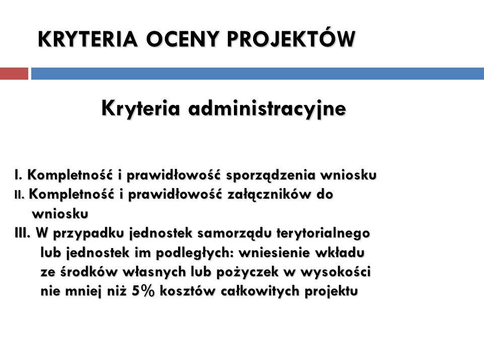 Kryteria merytoryczno - techniczne: Dopuszczające Każdy wniosek dopuszczony do oceny merytoryczno – technicznej musi uzyskać pozytywną ocenę na podstawie kryteriów dopuszczających.