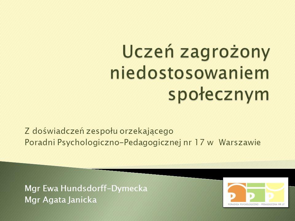Z doświadczeń zespołu orzekającego Poradni Psychologiczno-Pedagogicznej nr 17 w Warszawie Mgr Ewa Hundsdorff-Dymecka Mgr Agata Janicka