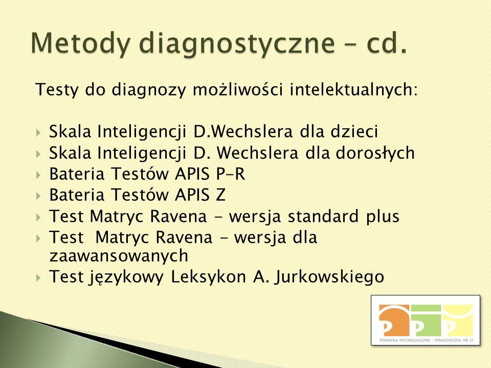 Testy do diagnozy możliwości intelektualnych: Skala Inteligencji D.Wechslera dla dzieci Skala Inteligencji D. Wechslera dla dorosłych Bateria Testów A