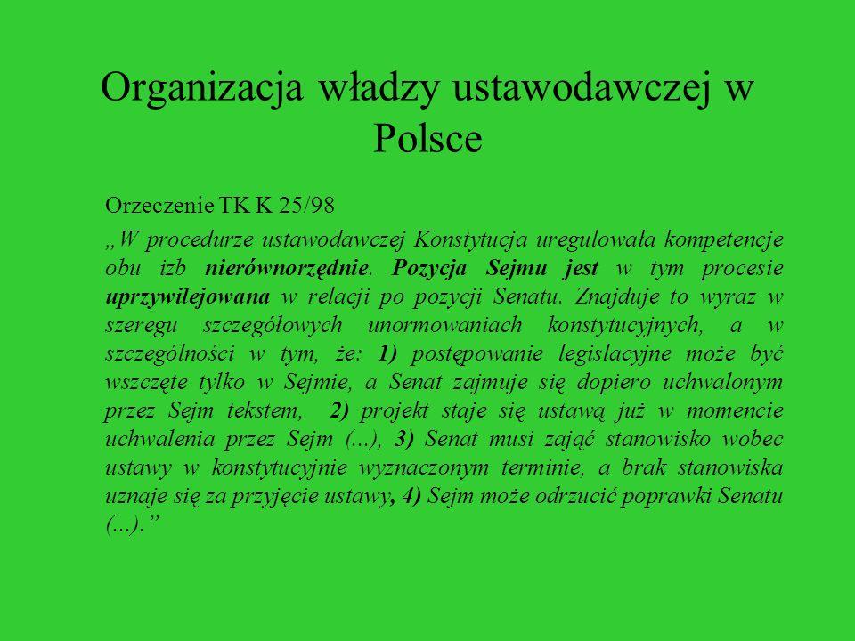 Organizacja władzy ustawodawczej w Polsce Orzeczenie TK K 25/98 W procedurze ustawodawczej Konstytucja uregulowała kompetencje obu izb nierównorzędnie