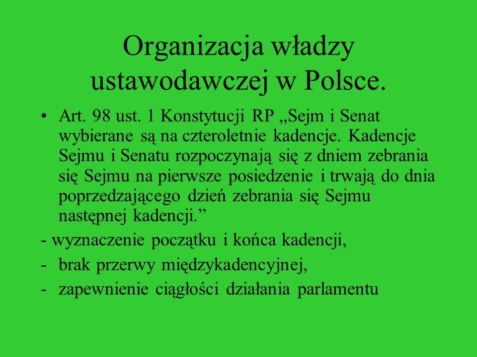 Organizacja władzy ustawodawczej w Polsce. Art. 98 ust. 1 Konstytucji RP Sejm i Senat wybierane są na czteroletnie kadencje. Kadencje Sejmu i Senatu r