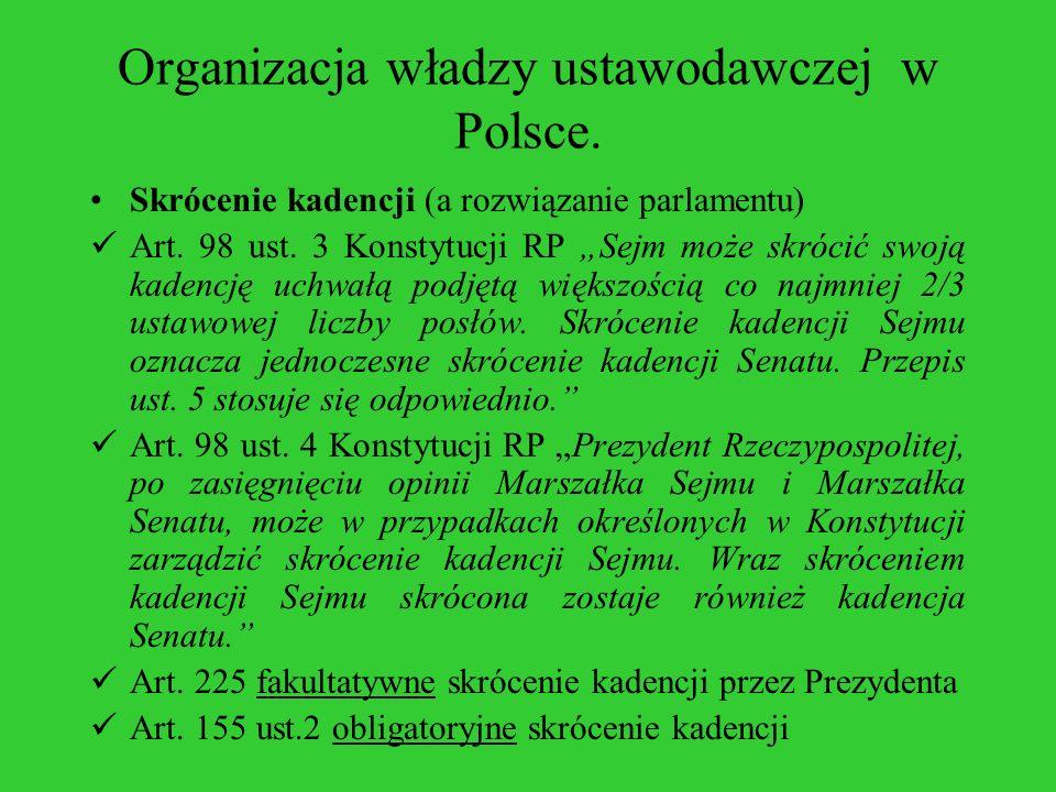 Organizacja władzy ustawodawczej w Polsce. Skrócenie kadencji (a rozwiązanie parlamentu) Art. 98 ust. 3 Konstytucji RP Sejm może skrócić swoją kadencj