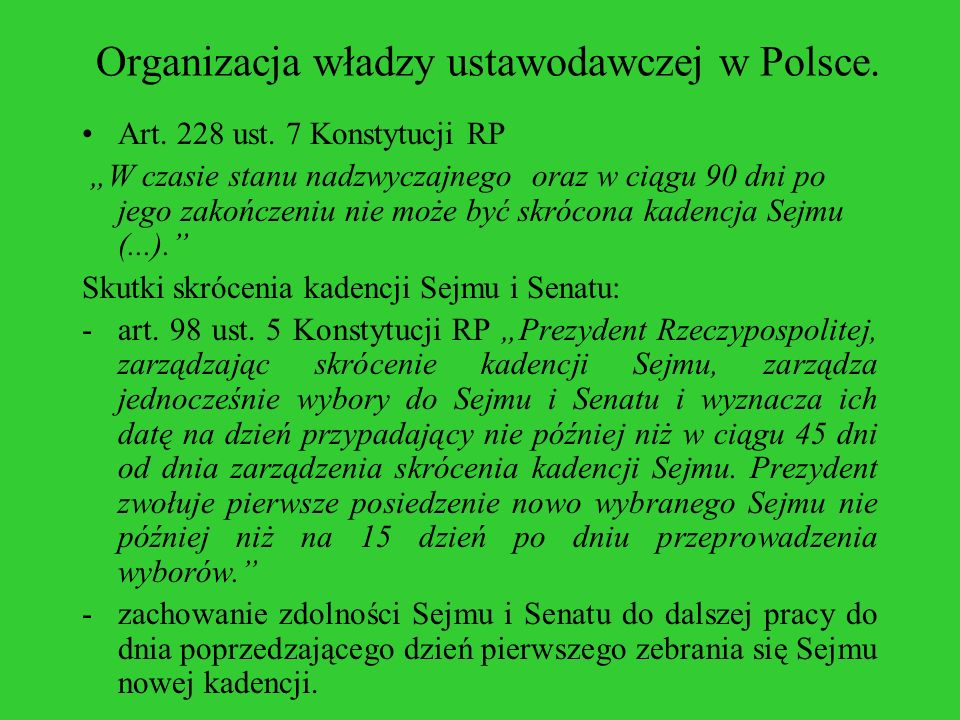 Organizacja władzy ustawodawczej w Polsce. Art. 228 ust. 7 Konstytucji RP W czasie stanu nadzwyczajnego oraz w ciągu 90 dni po jego zakończeniu nie mo