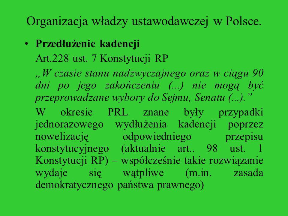 Organizacja władzy ustawodawczej w Polsce. Przedłużenie kadencji Art.228 ust. 7 Konstytucji RP W czasie stanu nadzwyczajnego oraz w ciągu 90 dni po je