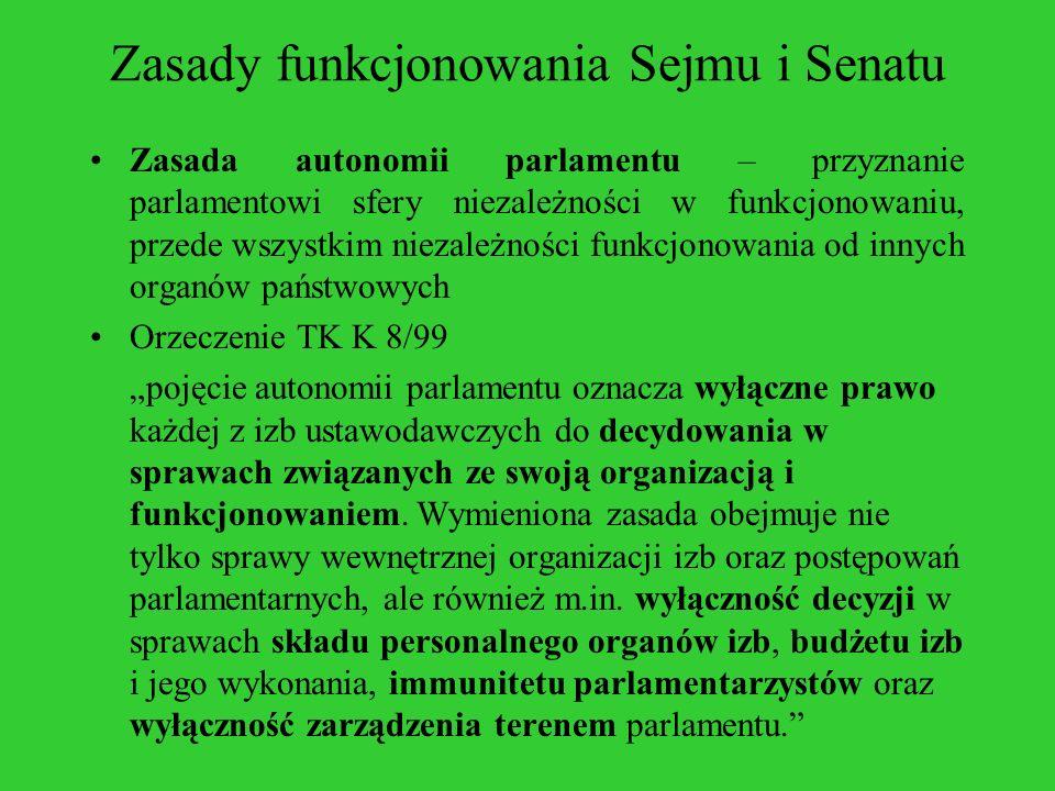 Zasady funkcjonowania Sejmu i Senatu Zasada autonomii parlamentu – przyznanie parlamentowi sfery niezależności w funkcjonowaniu, przede wszystkim niez