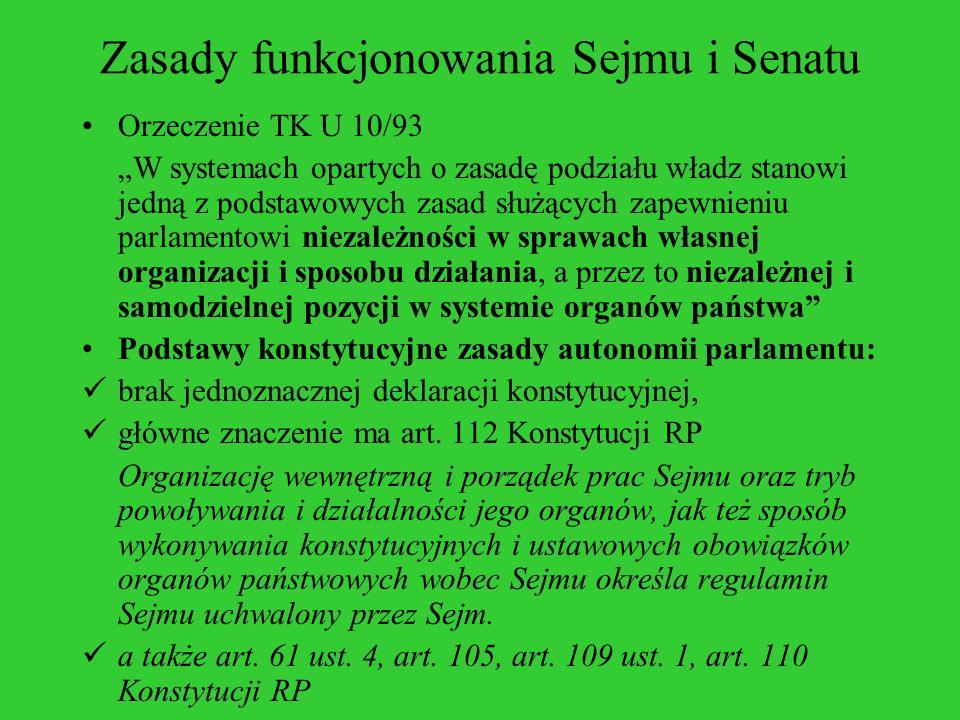 Zasady funkcjonowania Sejmu i Senatu Orzeczenie TK U 10/93 W systemach opartych o zasadę podziału władz stanowi jedną z podstawowych zasad służących z