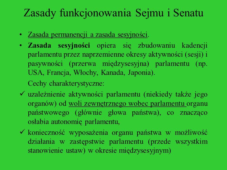 Zasady funkcjonowania Sejmu i Senatu Zasada permanencji a zasada sesyjności. Zasada sesyjności opiera się zbudowaniu kadencji parlamentu przez naprzem