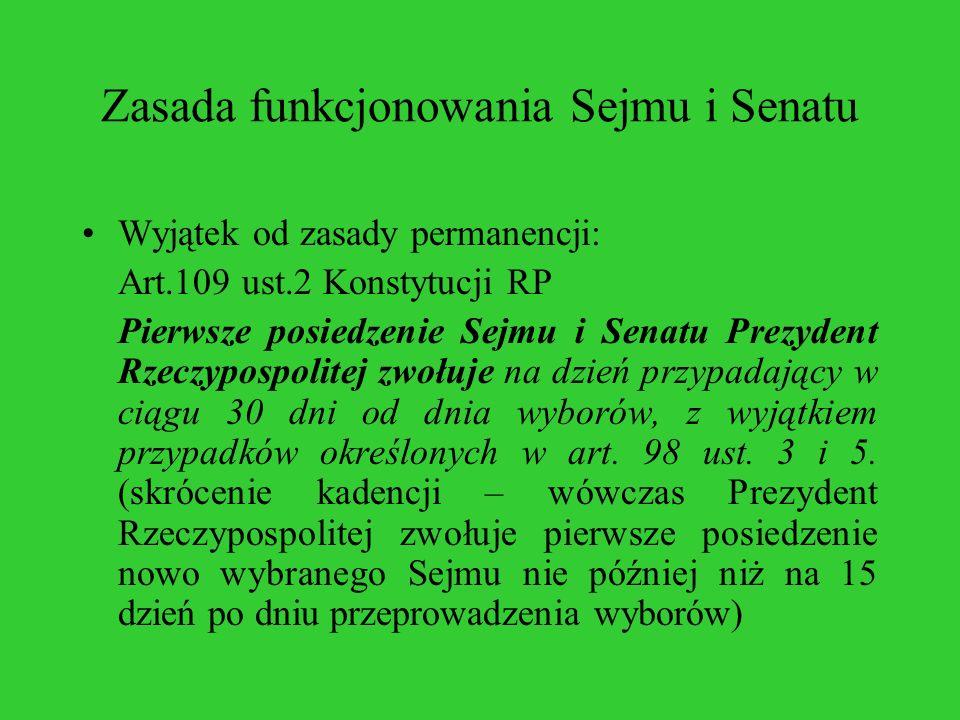Zasada funkcjonowania Sejmu i Senatu Wyjątek od zasady permanencji: Art.109 ust.2 Konstytucji RP Pierwsze posiedzenie Sejmu i Senatu Prezydent Rzeczyp
