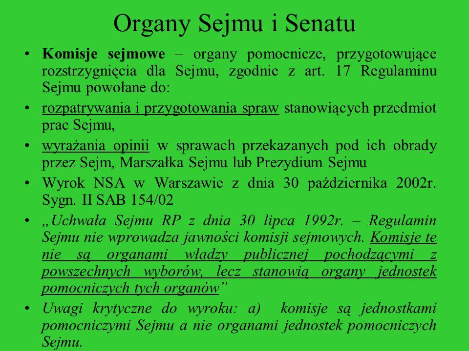 Organy Sejmu i Senatu Komisje sejmowe – organy pomocnicze, przygotowujące rozstrzygnięcia dla Sejmu, zgodnie z art. 17 Regulaminu Sejmu powołane do: r
