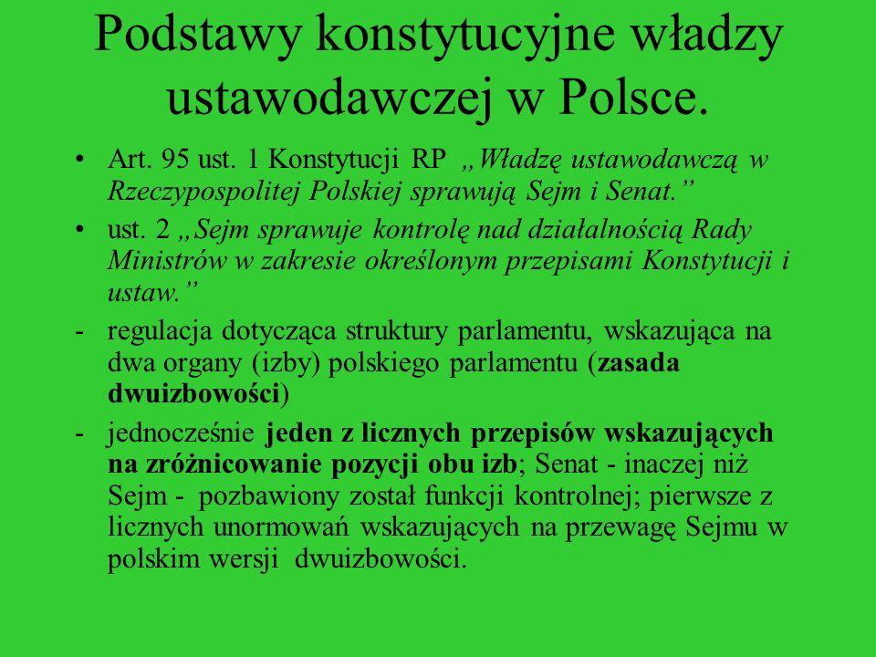 Podstawy konstytucyjne władzy ustawodawczej w Polsce. Art. 95 ust. 1 Konstytucji RP Władzę ustawodawczą w Rzeczypospolitej Polskiej sprawują Sejm i Se