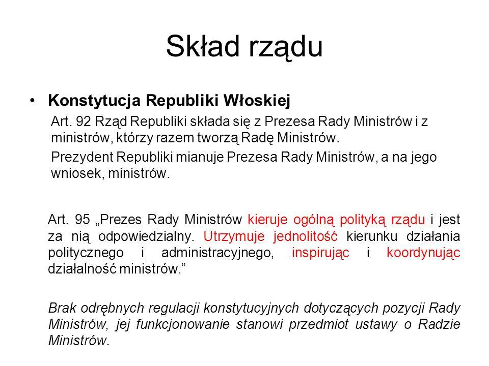 Skład rządu Konstytucja Republiki Włoskiej Art. 92 Rząd Republiki składa się z Prezesa Rady Ministrów i z ministrów, którzy razem tworzą Radę Ministró