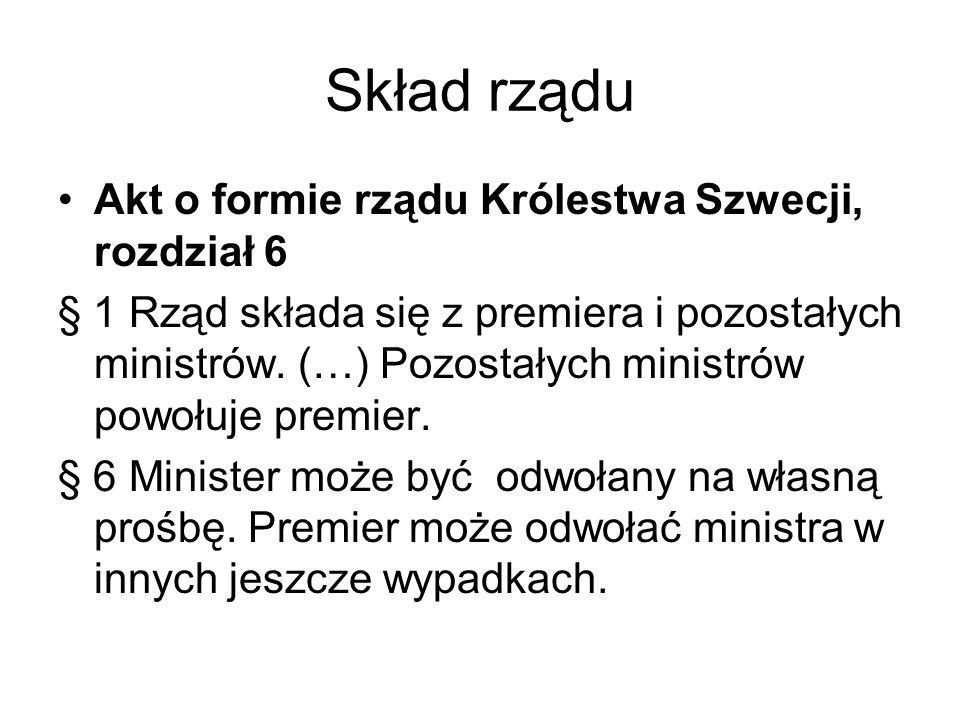 Skład rządu Akt o formie rządu Królestwa Szwecji, rozdział 6 § 1 Rząd składa się z premiera i pozostałych ministrów. (…) Pozostałych ministrów powołuj