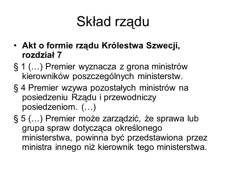 Skład rządu Akt o formie rządu Królestwa Szwecji, rozdział 7 § 1 (…) Premier wyznacza z grona ministrów kierowników poszczególnych ministerstw. § 4 Pr
