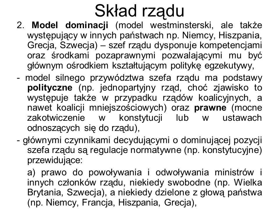 Skład rządu 2. Model dominacji (model westminsterski, ale także występujący w innych państwach np. Niemcy, Hiszpania, Grecja, Szwecja) – szef rządu dy