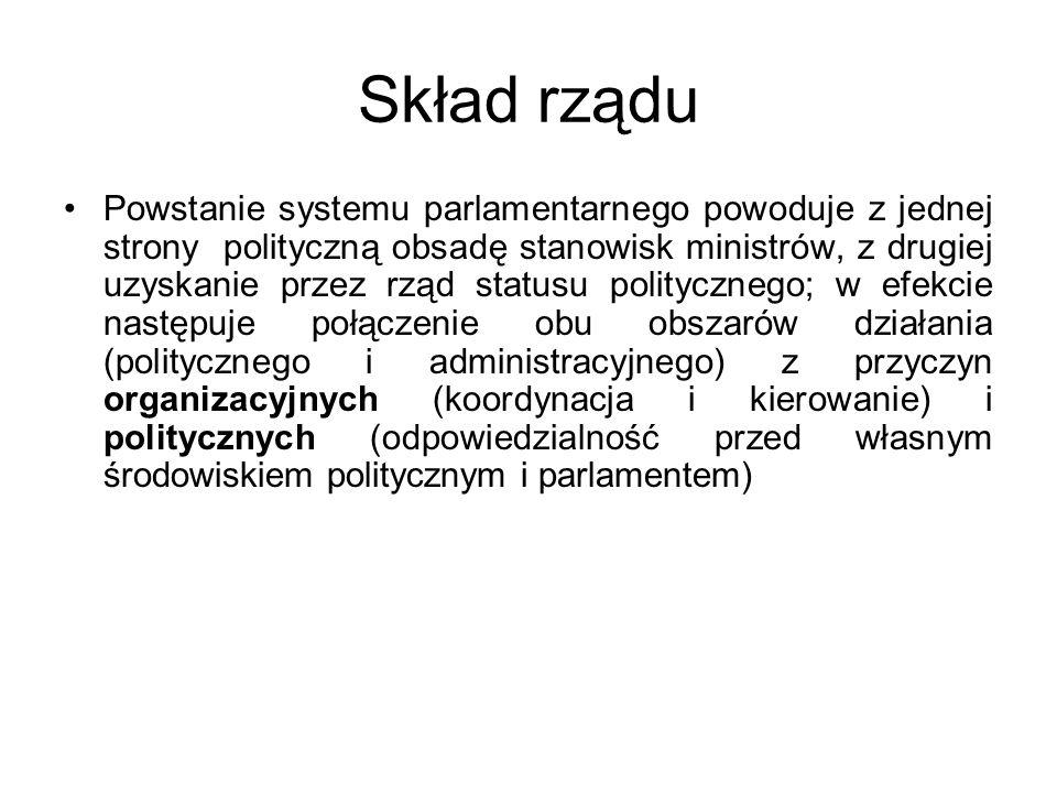 Skład rządu Powstanie systemu parlamentarnego powoduje z jednej strony polityczną obsadę stanowisk ministrów, z drugiej uzyskanie przez rząd statusu p