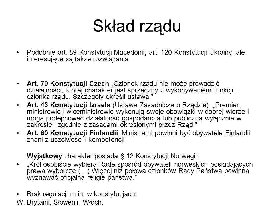Skład rządu Podobnie art. 89 Konstytucji Macedonii, art. 120 Konstytucji Ukrainy, ale interesujące są także rozwiązania: Art. 70 Konstytucji Czech Czł