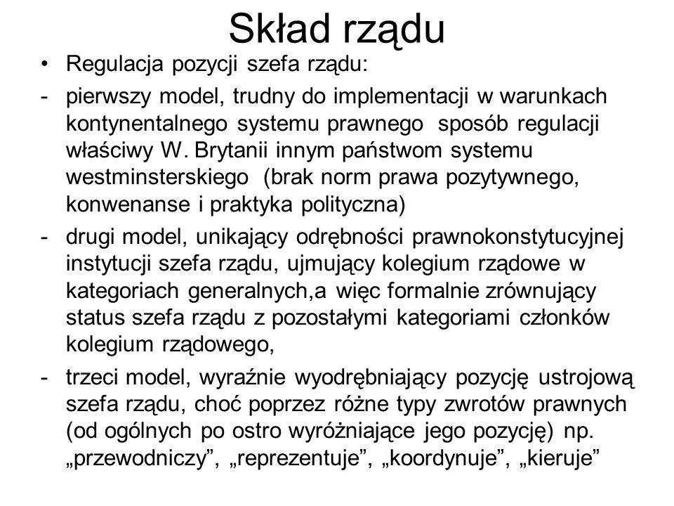 Skład rządu Regulacja pozycji szefa rządu: -pierwszy model, trudny do implementacji w warunkach kontynentalnego systemu prawnego sposób regulacji właś