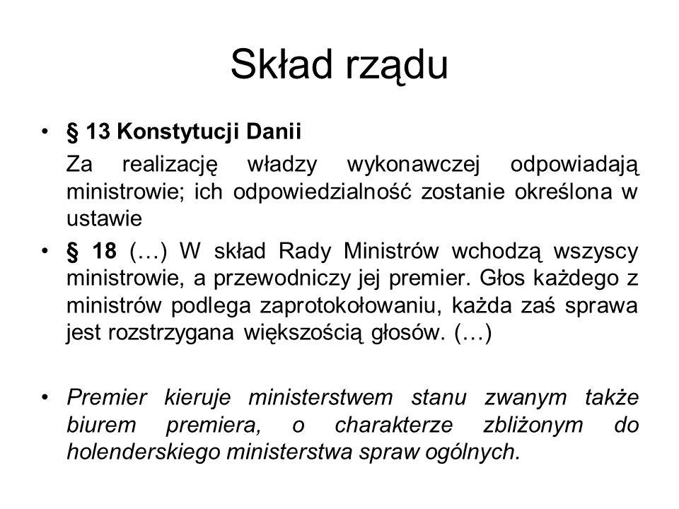 Skład rządu § 13 Konstytucji Danii Za realizację władzy wykonawczej odpowiadają ministrowie; ich odpowiedzialność zostanie określona w ustawie § 18 (…