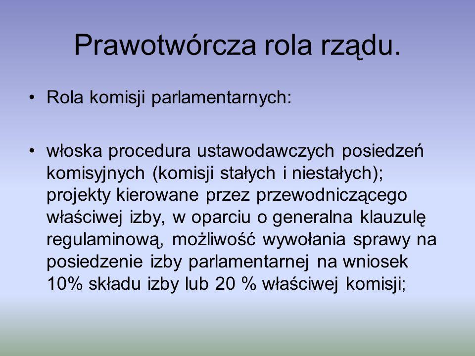 Prawotwórcza rola rządu. Rola komisji parlamentarnych: włoska procedura ustawodawczych posiedzeń komisyjnych (komisji stałych i niestałych); projekty