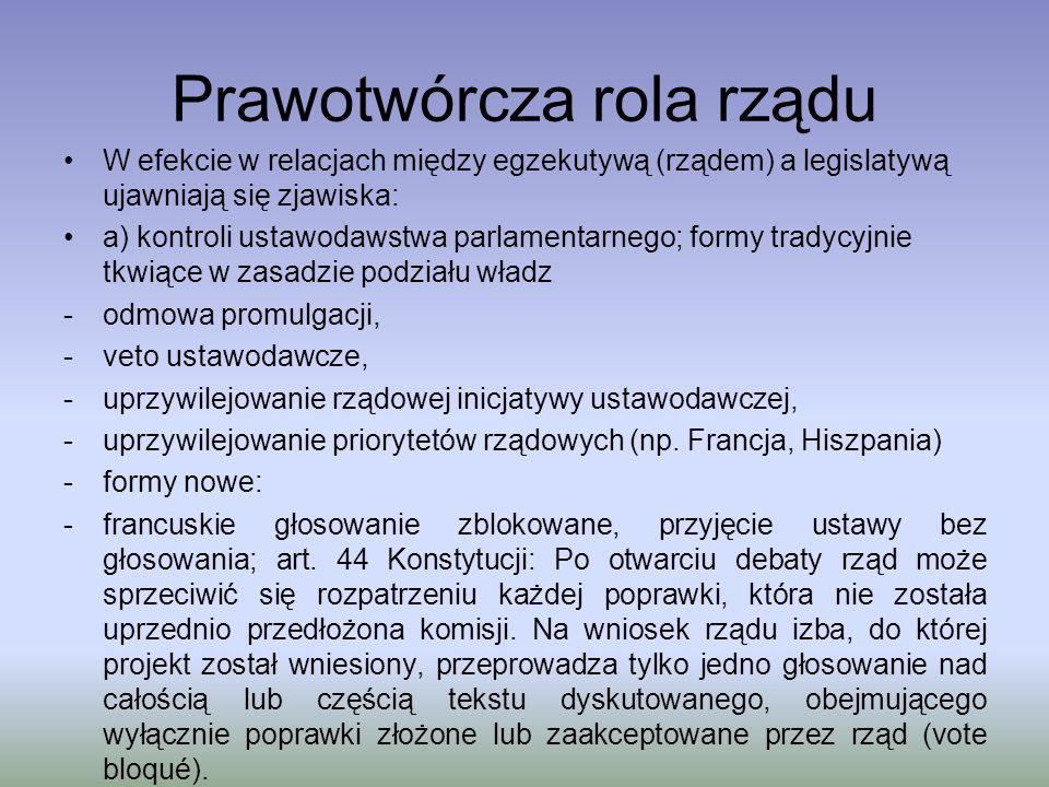 Prawotwórcza rola rządu W efekcie w relacjach między egzekutywą (rządem) a legislatywą ujawniają się zjawiska: a) kontroli ustawodawstwa parlamentarne