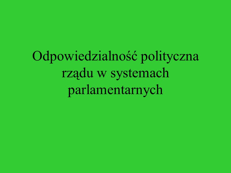 Odpowiedzialność polityczna rządu w systemach parlamentarnych